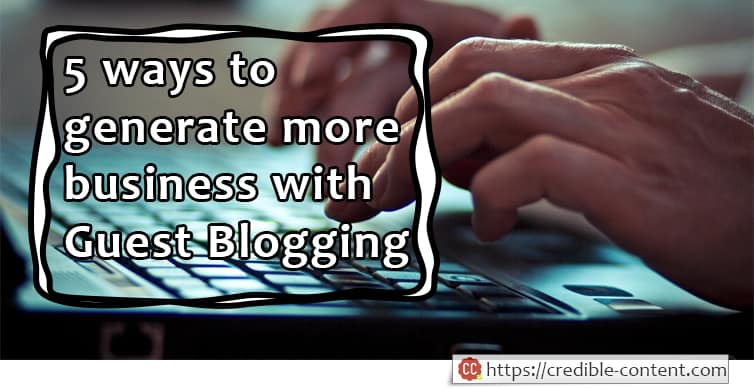 5 ways to generate more business with guest blogging
