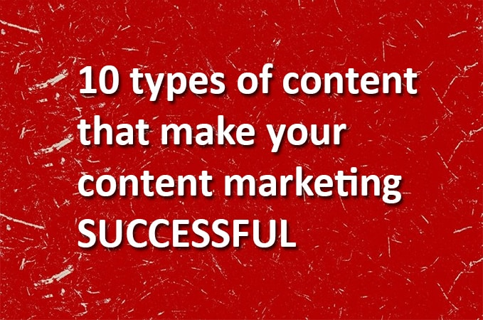 10-types-of-content-that-make-your-content-marketing-successful