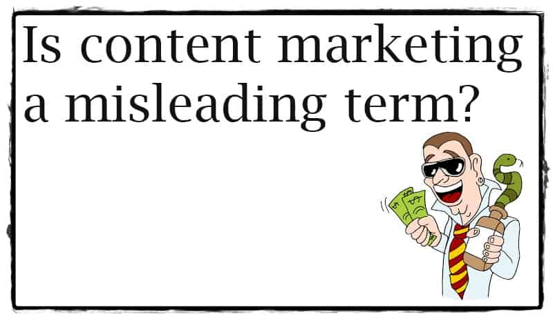 is content marketing a misleading term