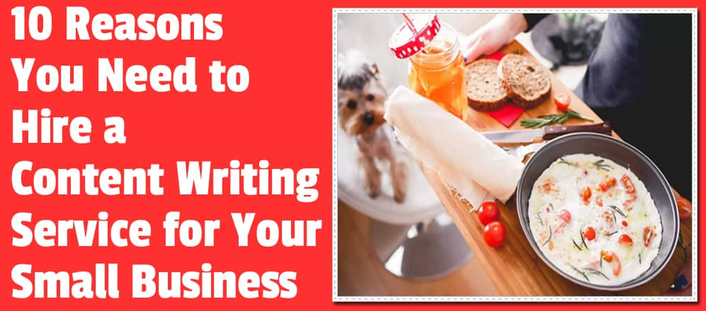 10-reasons-you-need-to-hire-a-content-writing-service-for-your-small-business
