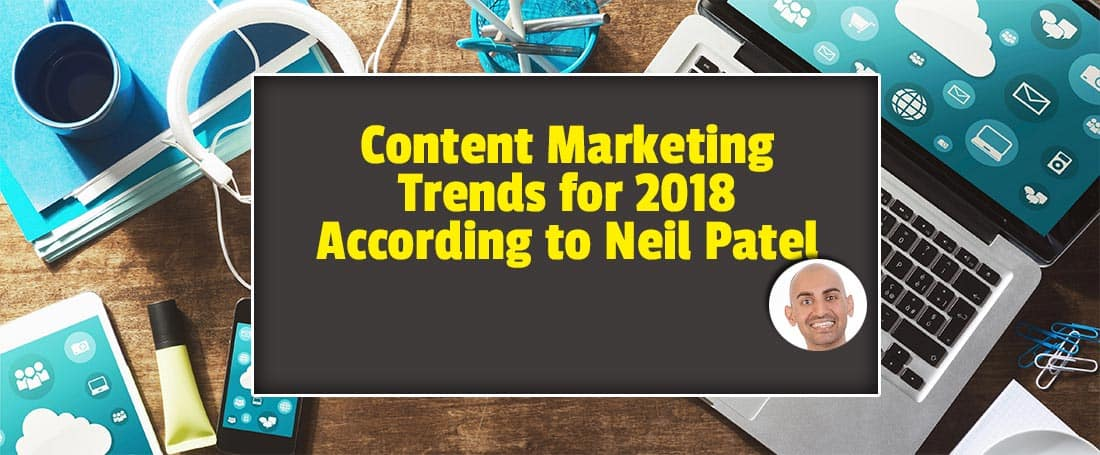 content-marketing-trends-for-2018-according-to-Neil-Patel