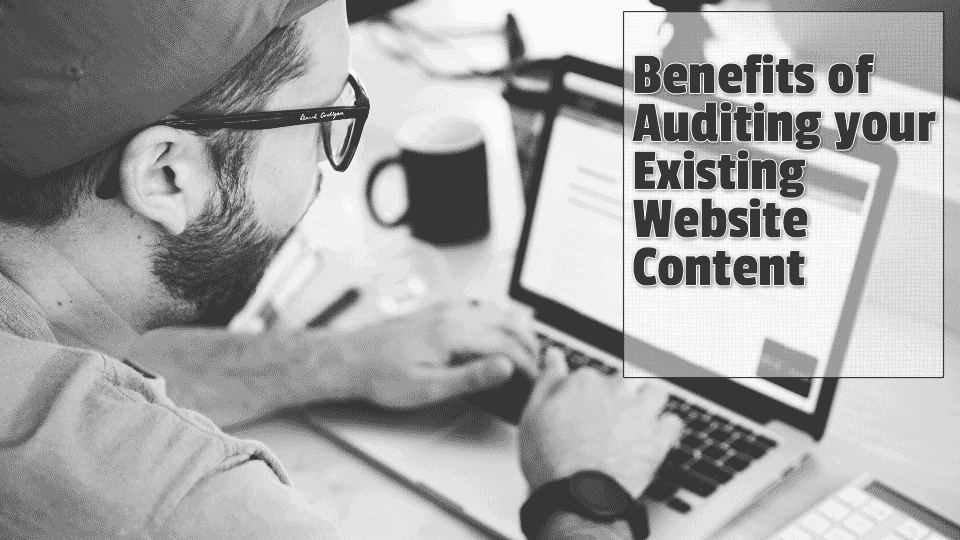 benefits-of-auditing-your-existing-website-content