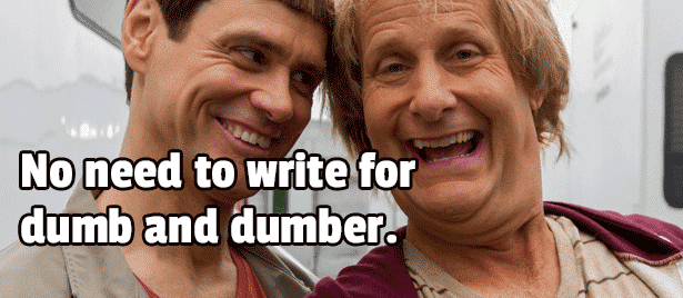 simple SEO content writing doesn't mean writing for dumb and dumber