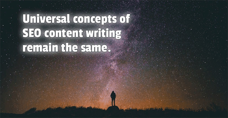 Universal concepts of SEO content writing remain the same