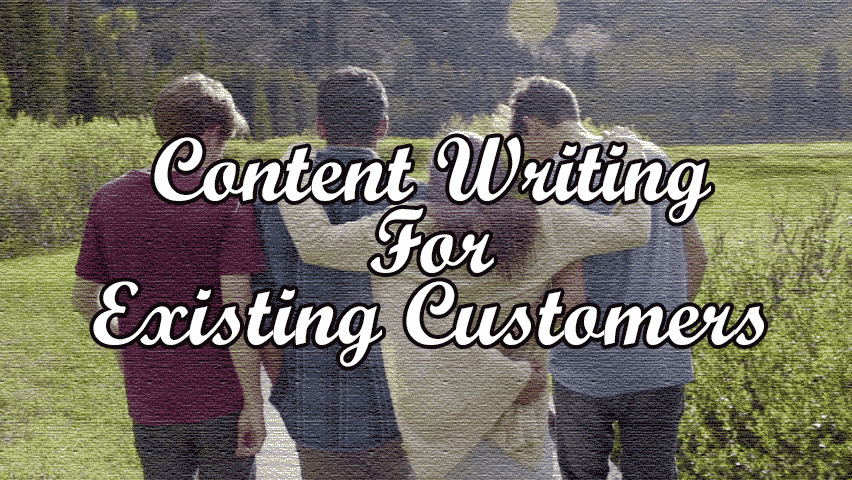 Content writing for existing customers