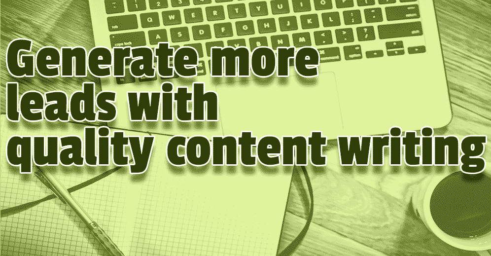 Generate more leads with quality content writing