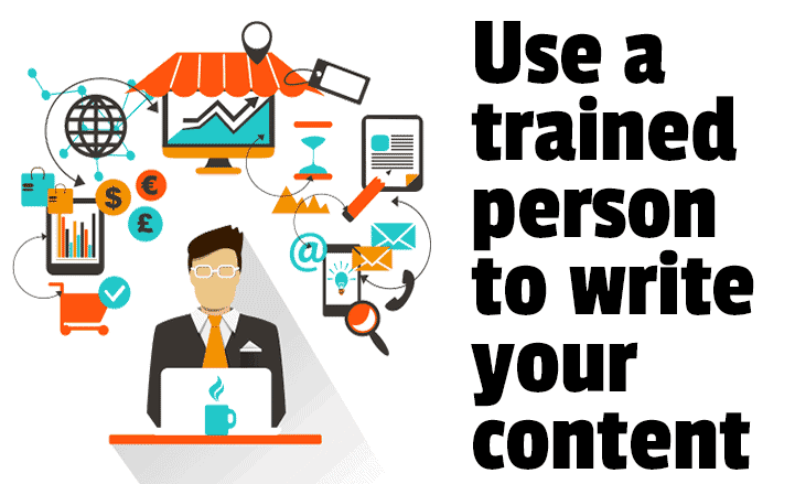 Use an experienced and trained content writer