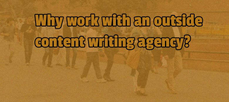 Why work with an outside content writing agency