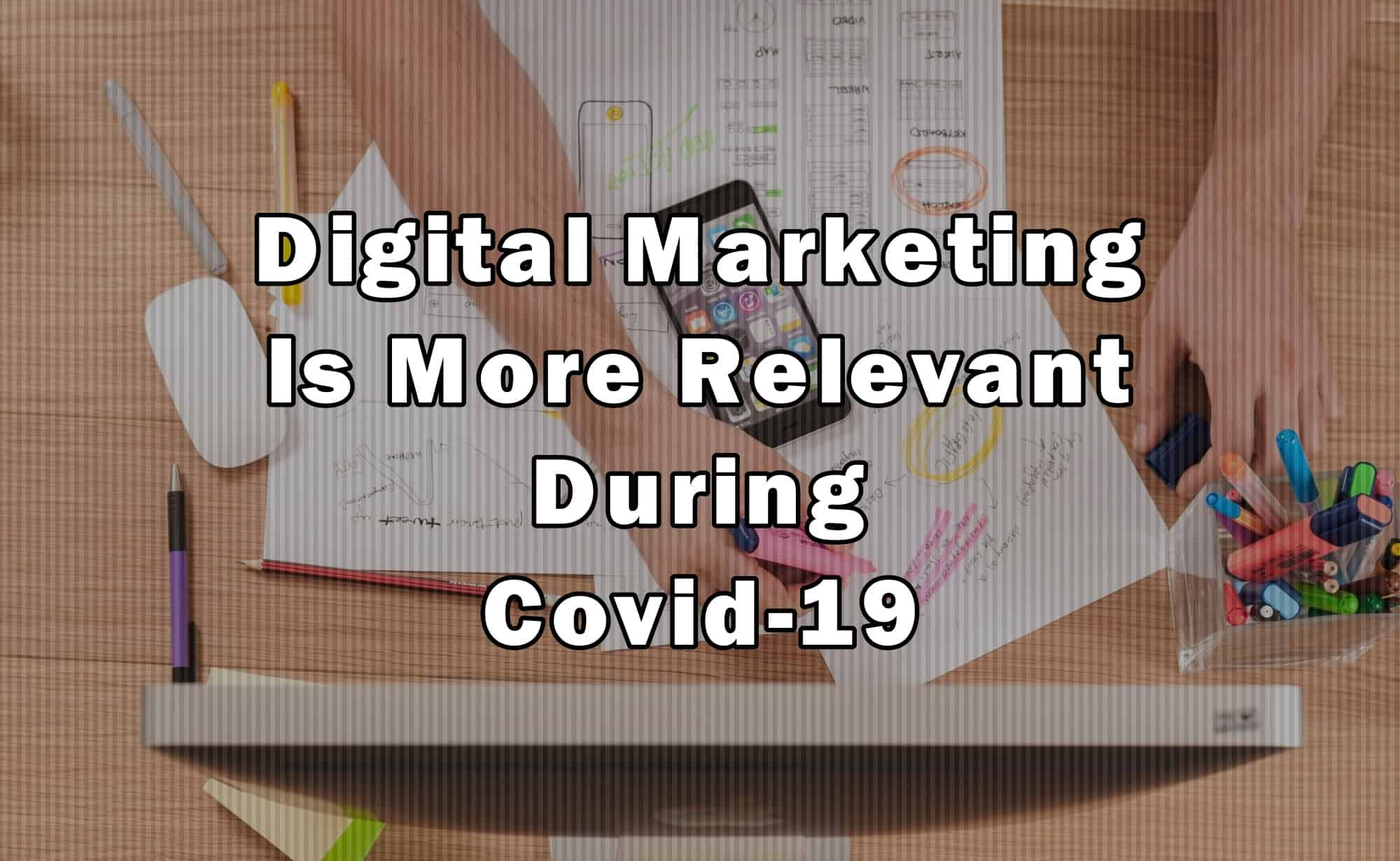 Digital marketing is more relevant during Covid-19