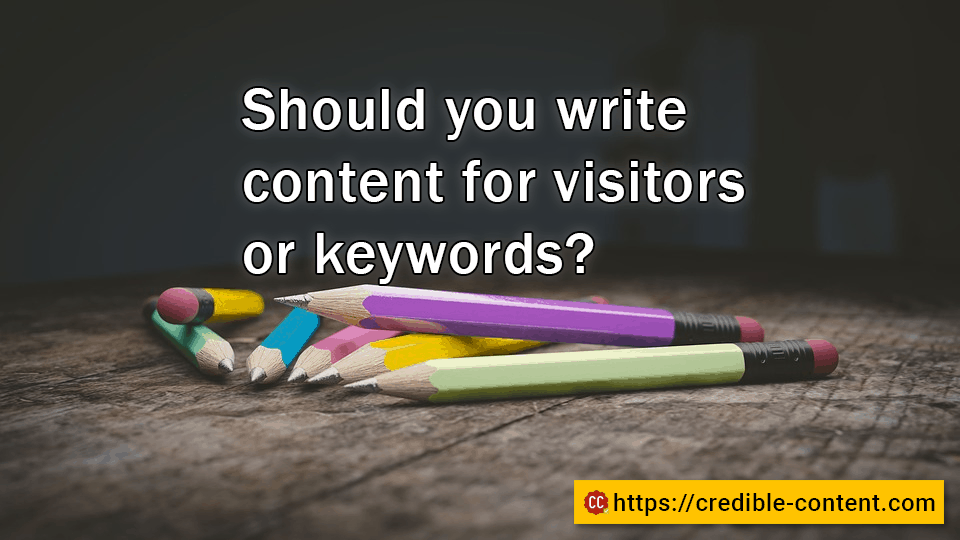 Should you write content for visitors or keywords?