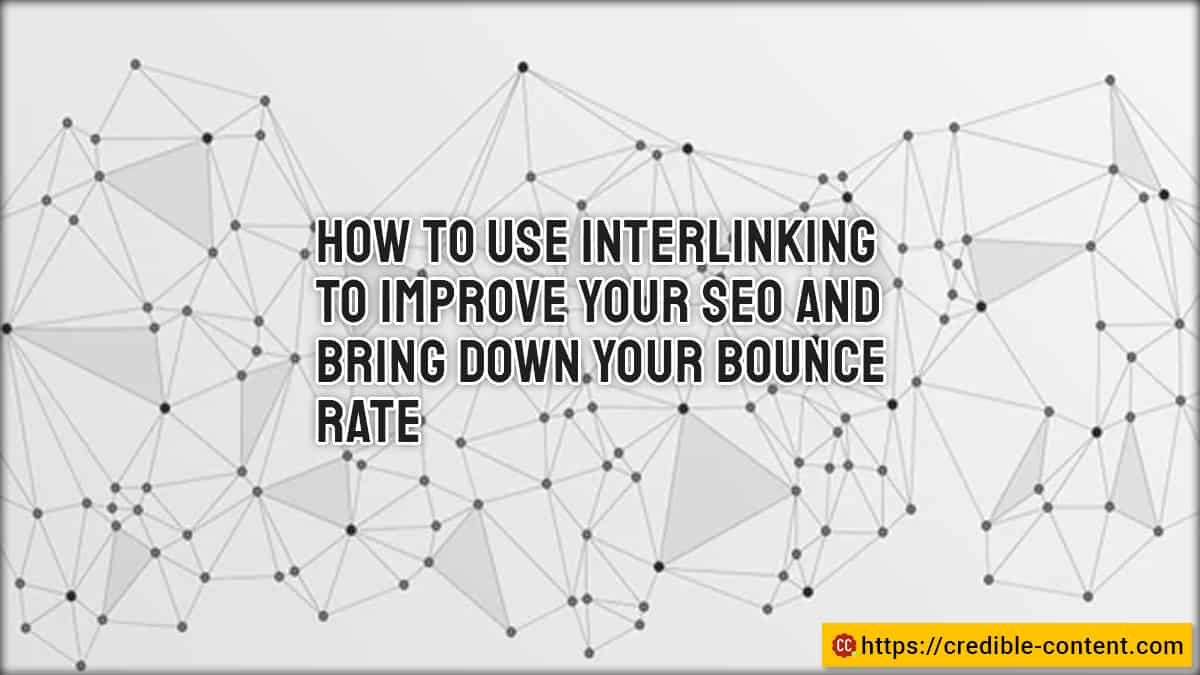 How to use interlinking to improve SEO and bring down bounce rate