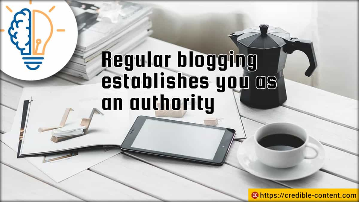 Regular blogging establishes you as an authority