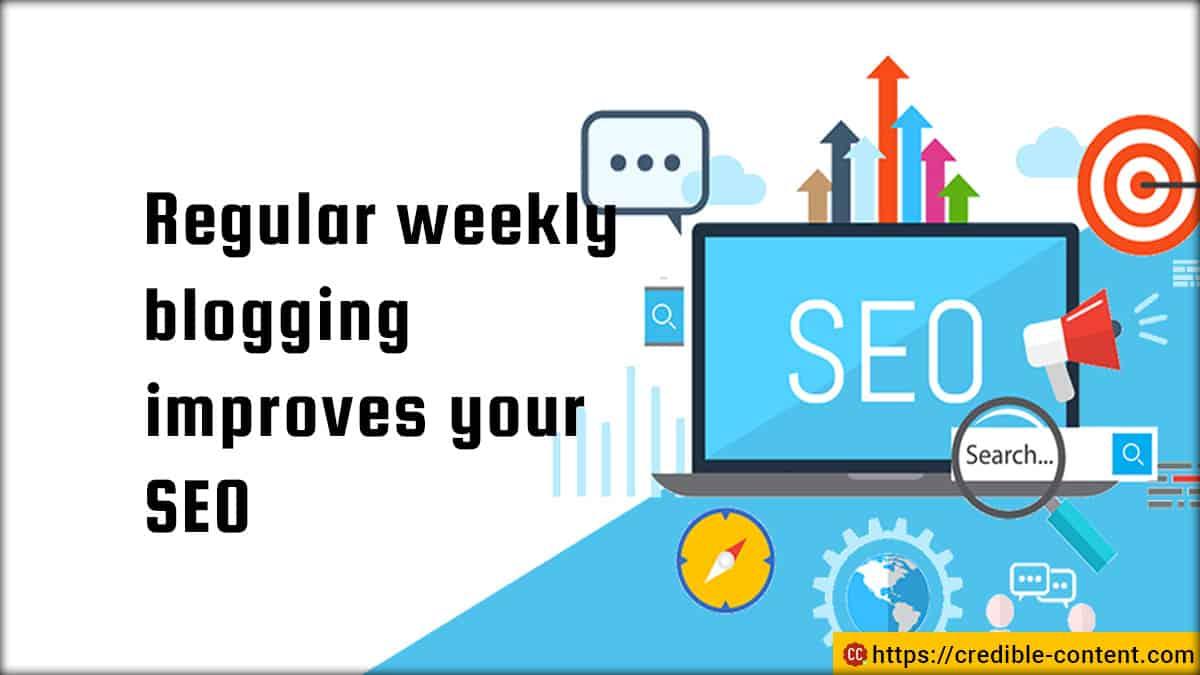 Regular weekly blogging improves your SEO.