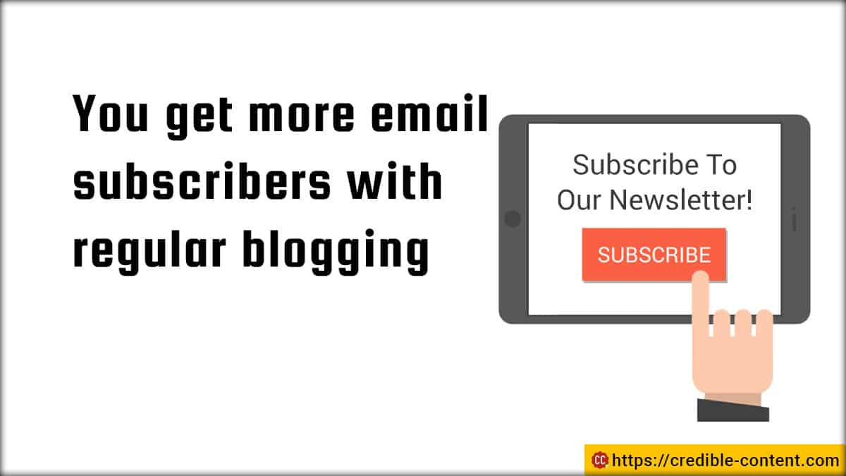 You get more email subscribers with regular blogging