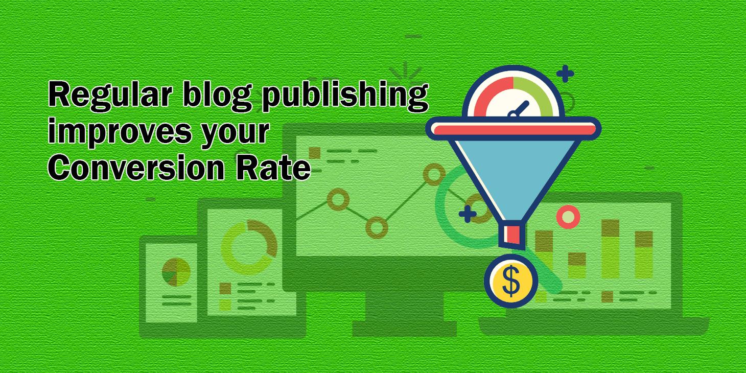 Regular blog publishing improves your conversion rate