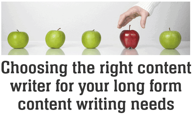 Choosing the right content writer for your long form content writing needs