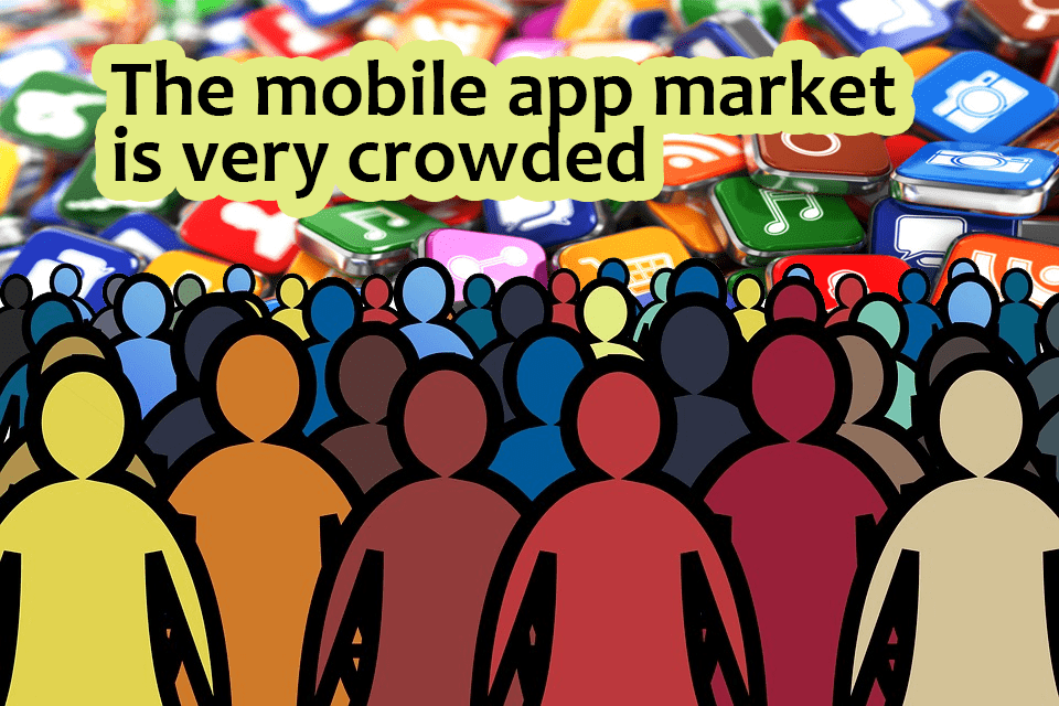 The mobile app market is very crowded