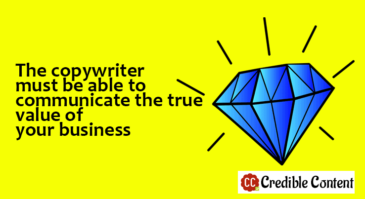 The copywriter must be able to communicate the true value of your business