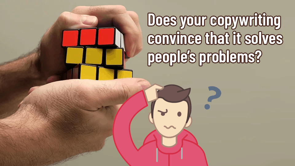 Does you copywriting convince that it solves problems