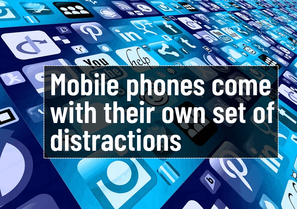 Mobile phones come with their own set of distractions