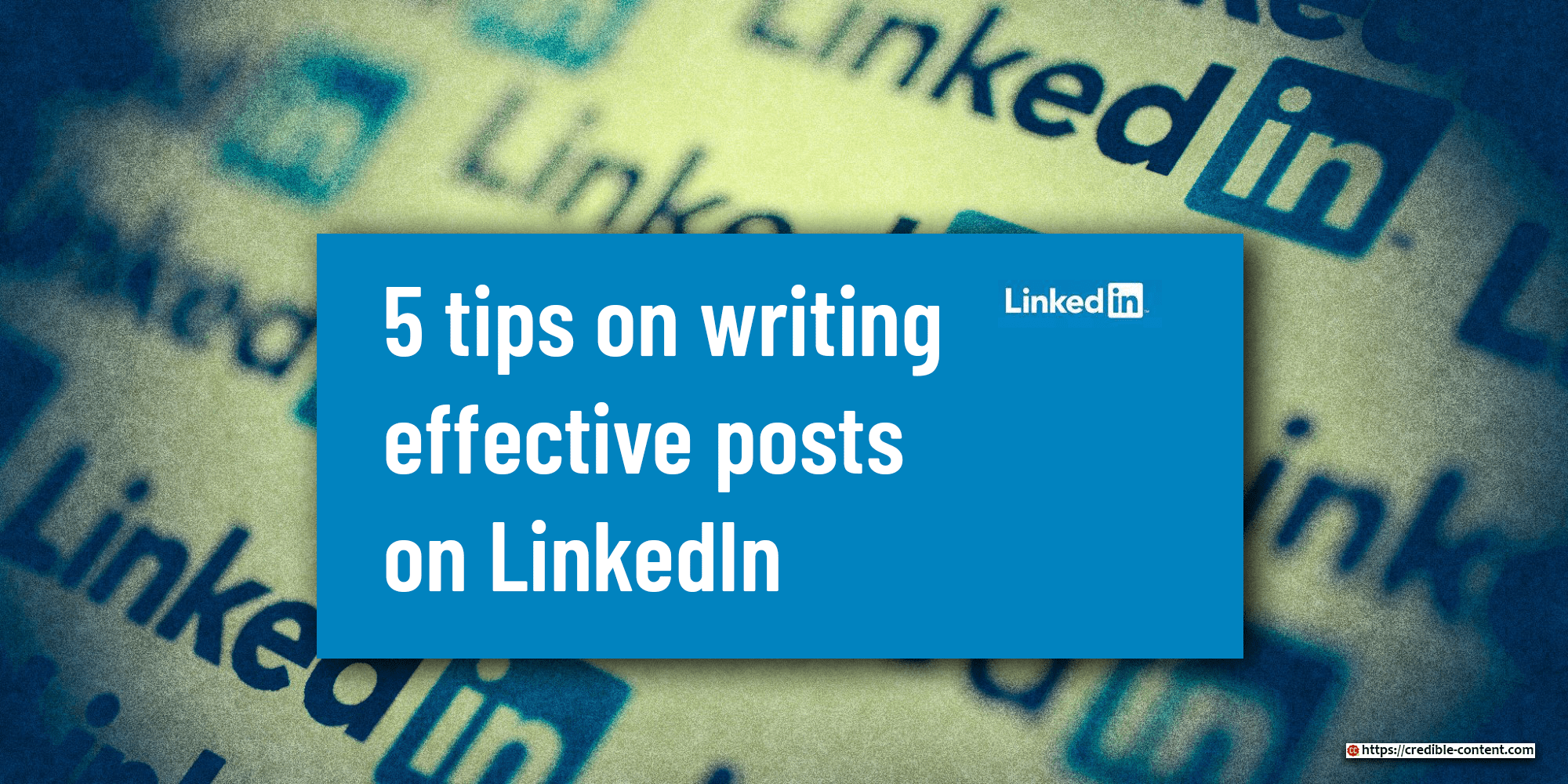 5 tips on writing effective posts for LinkedIn