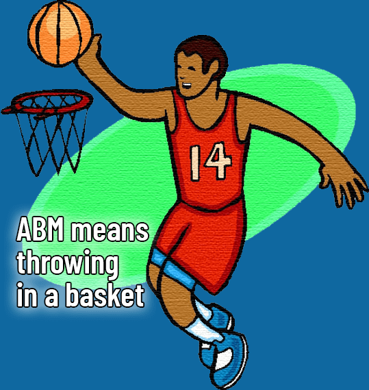 ABM means throwing in a basket
