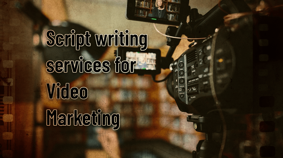 Script writing services for video marketing