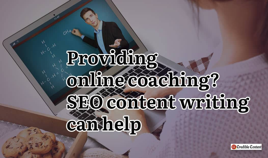 Providing online coaching SEO content writing can help