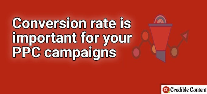 Conversion rate is important for your PPC campaigns