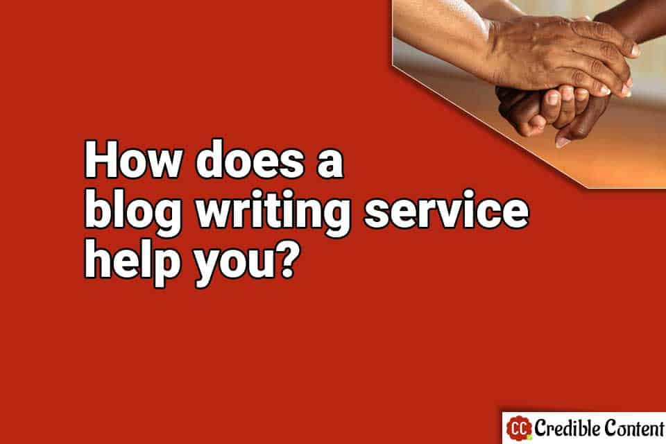 How does a blog writing service help you