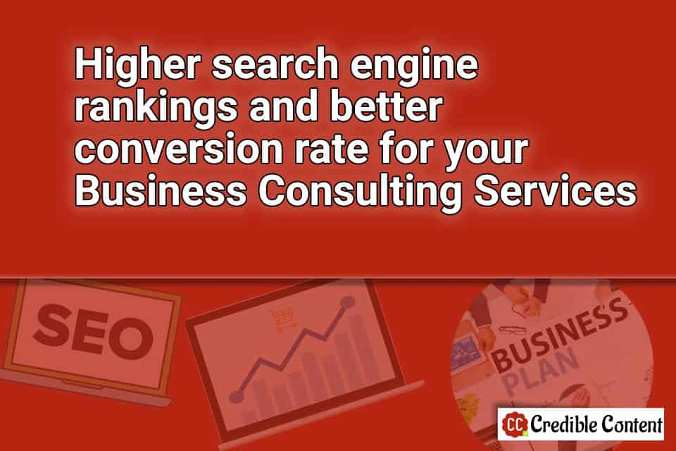 Higher search engine rankings and better conversion rate for your business consulting services