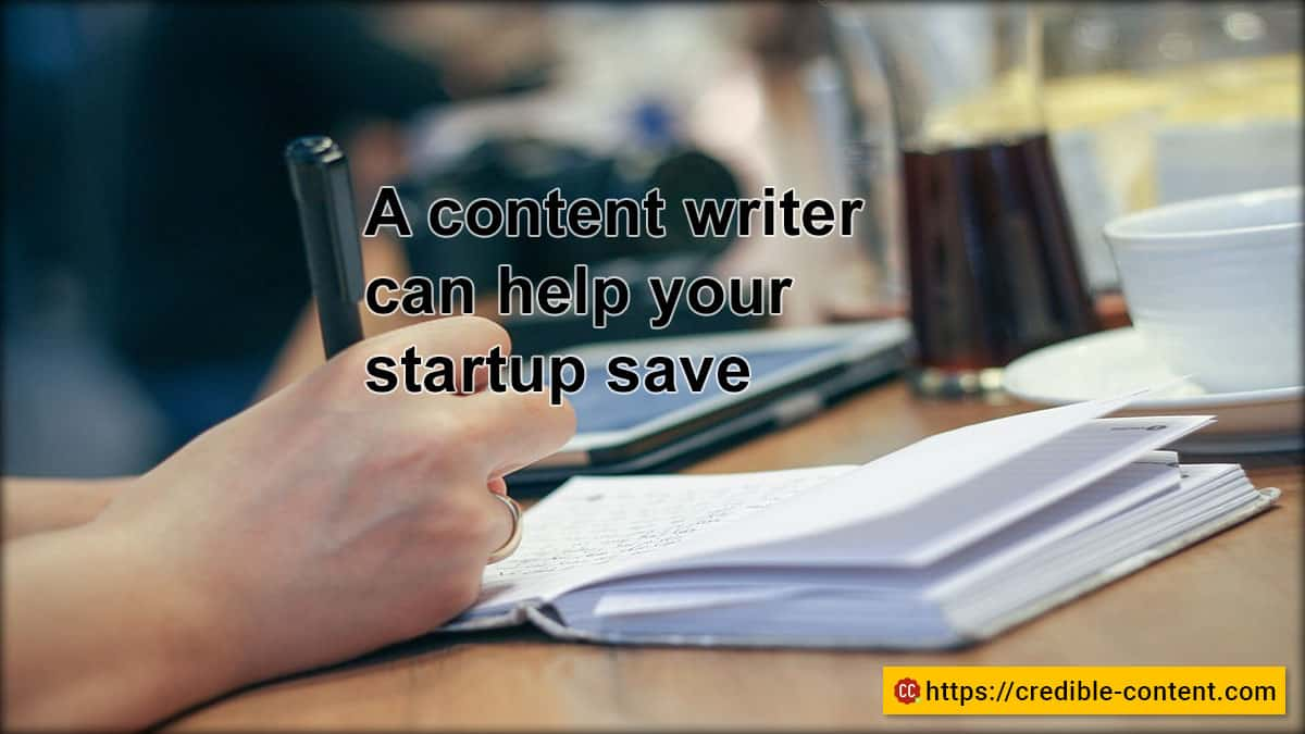 An efficient content writer can help your startup save money